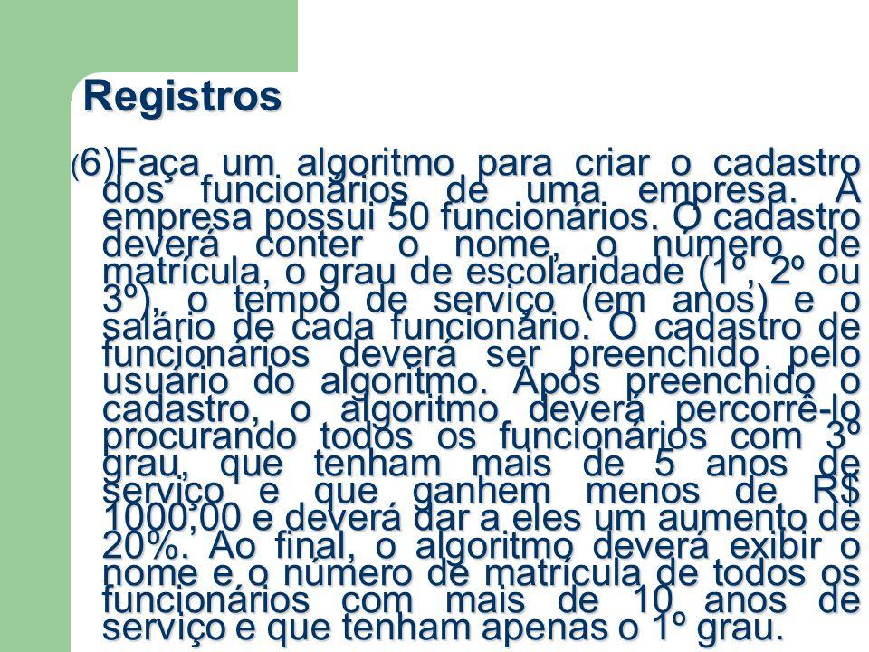 Registros ( 6)Faça um algoritmo para criar o cadastro dos funcionários de uma empresa. A empresa possui 50 funcionários. O cadastro deverá conter o no