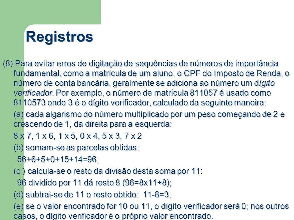 Registros (8) Para evitar erros de digitação de sequências de números de importância fundamental, como a matrícula de um aluno, o CPF do Imposto de Re