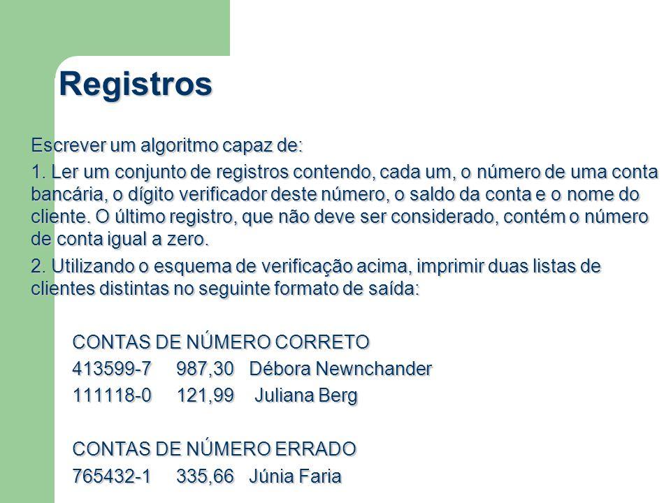 Registros Escrever um algoritmo capaz de: 1. Ler um conjunto de registros contendo, cada um, o número de uma conta bancária, o dígito verificador dest