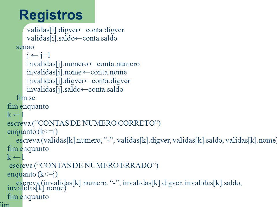 Registros validas[i].digverconta.digver validas[i].saldoconta.saldo senao j j+1 invalidas[j].numero conta.numero invalidas[j].nome conta.nome invalida