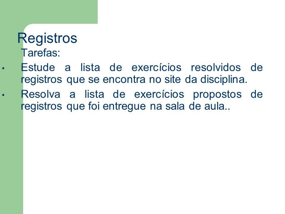 Tarefas: Estude a lista de exercícios resolvidos de registros que se encontra no site da disciplina. Resolva a lista de exercícios propostos de regist