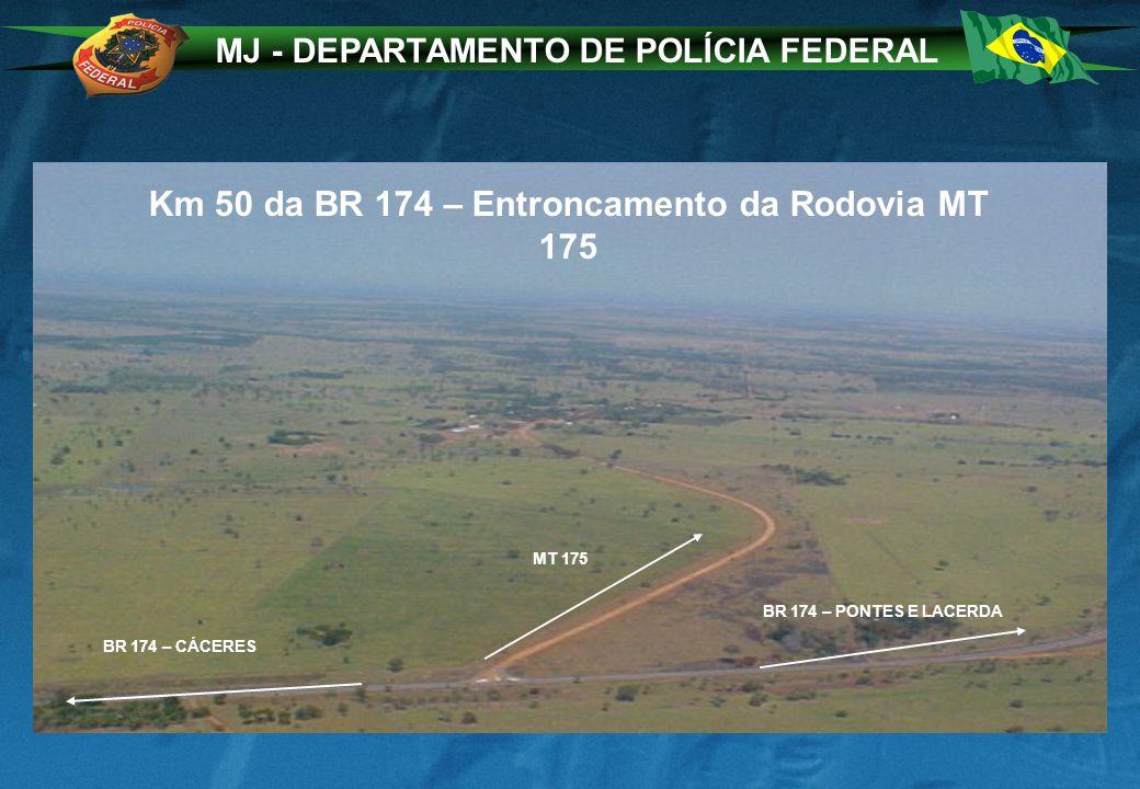 MJ - DEPARTAMENTO DE POLÍCIA FEDERAL Km 50 da BR 174 – Entroncamento da Rodovia MT 175 BR 174 – PONTES E LACERDA BR 174 – CÁCERES MT 175
