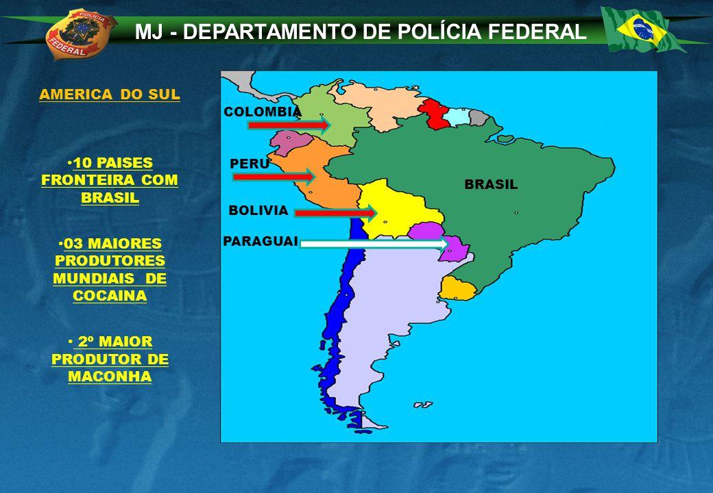 MJ - DEPARTAMENTO DE POLÍCIA FEDERAL AMERICA DO SUL 10 PAISES FRONTEIRA COM BRASIL 03 MAIORES PRODUTORES MUNDIAIS DE COCAINA 2º MAIOR PRODUTOR DE MACONHA BOLIVIA PARAGUAI PERU COLOMBIA BRASIL