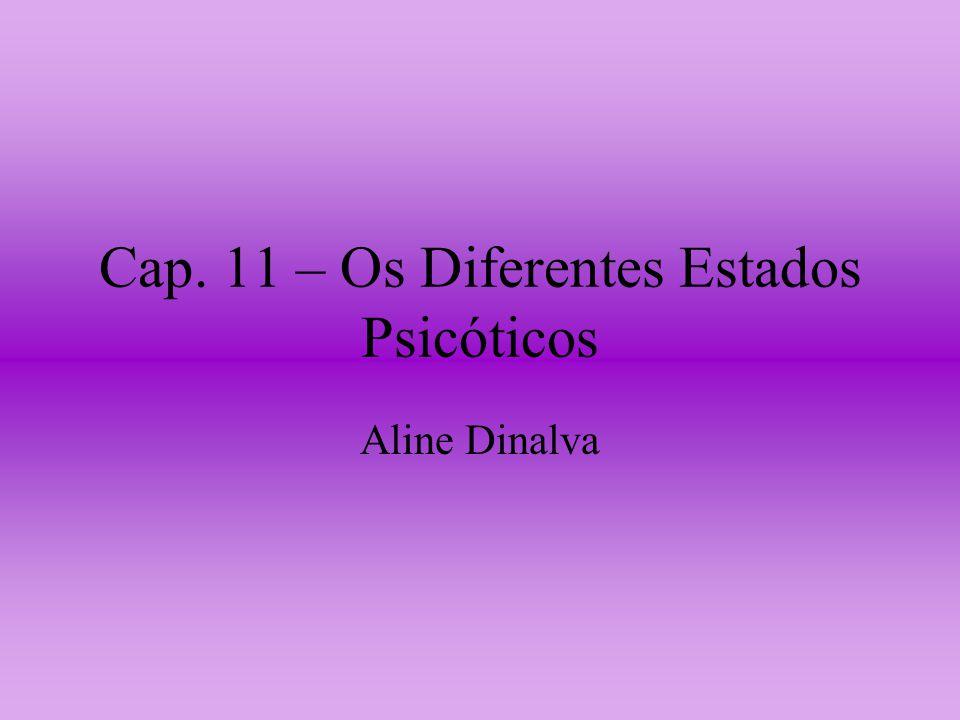 Cap. 11 – Os Diferentes Estados Psicóticos Aline Dinalva