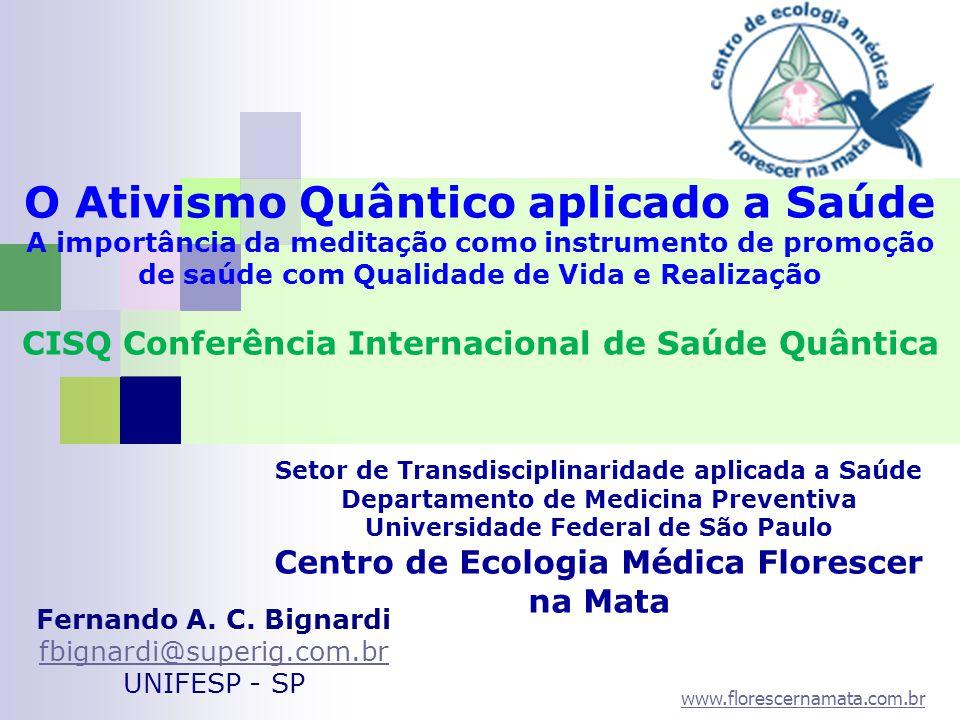 www.florescernamata.com.br Fernando A. C. Bignardi fbignardi@superig.com.br UNIFESP - SP O Ativismo Quântico aplicado a Saúde A importância da meditaç