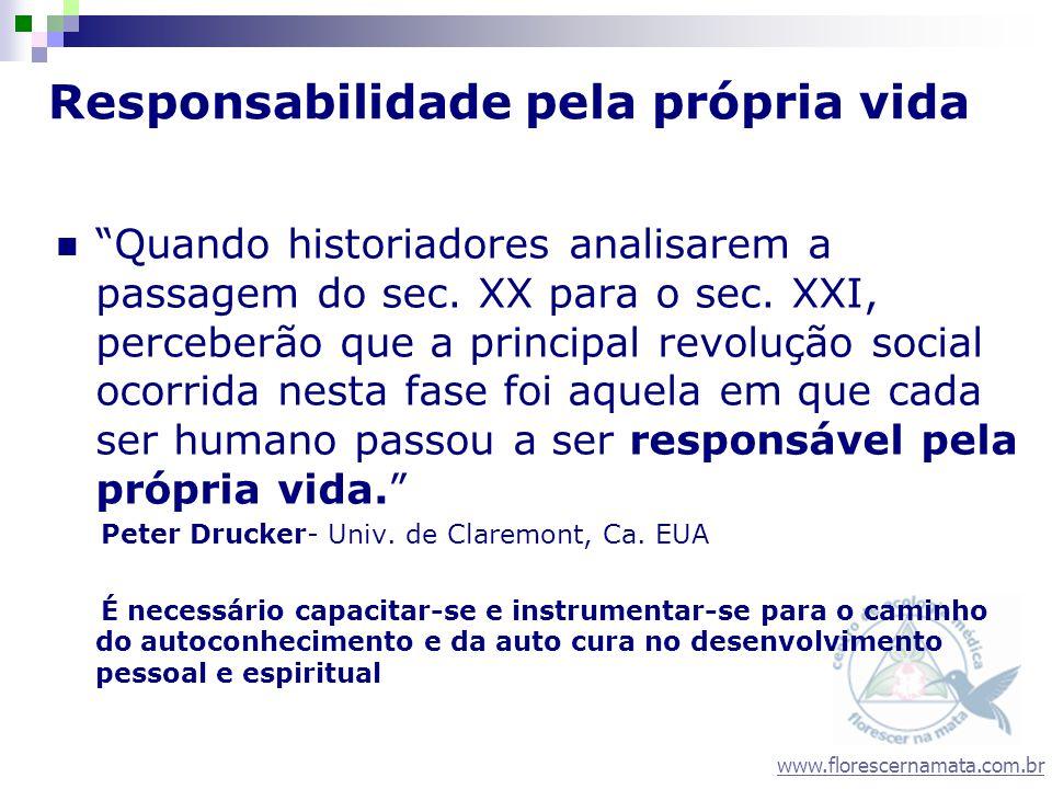 www.florescernamata.com.br Responsabilidade pela própria vida Quando historiadores analisarem a passagem do sec. XX para o sec. XXI, perceberão que a