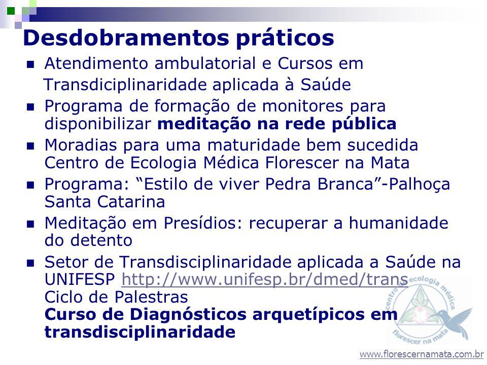 www.florescernamata.com.br Desdobramentos práticos Atendimento ambulatorial e Cursos em Transdiciplinaridade aplicada à Saúde Programa de formação de