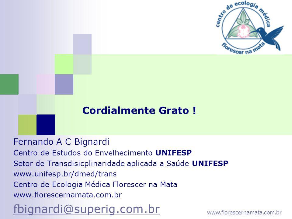 www.florescernamata.com.br Cordialmente Grato ! Fernando A C Bignardi Centro de Estudos do Envelhecimento UNIFESP Setor de Transdisicplinaridade aplic