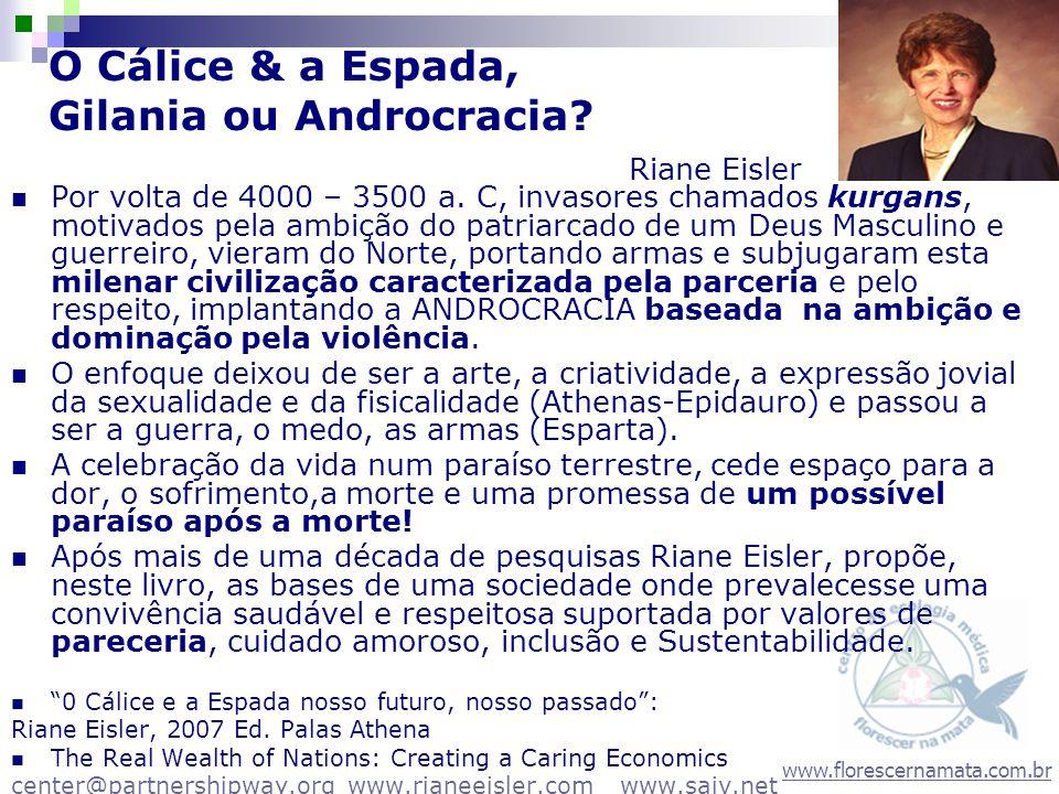 www.florescernamata.com.br O Cálice & a Espada, Gilania ou Androcracia? Riane Eisler Por volta de 4000 – 3500 a. C, invasores chamados kurgans, motiva