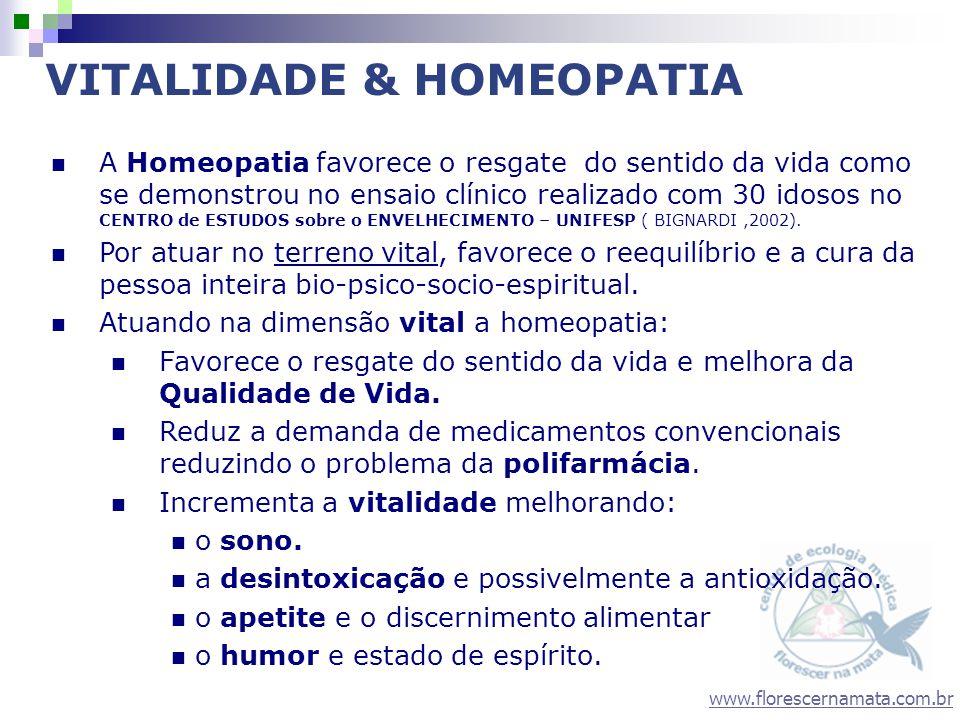 www.florescernamata.com.br A Homeopatia favorece o resgate do sentido da vida como se demonstrou no ensaio clínico realizado com 30 idosos no CENTRO de ESTUDOS sobre o ENVELHECIMENTO – UNIFESP ( BIGNARDI,2002) Domínio Dor do SF-36 VITALIDADE & HOMEOPATIA Domínio Espiritualidade do WHOQOL-100