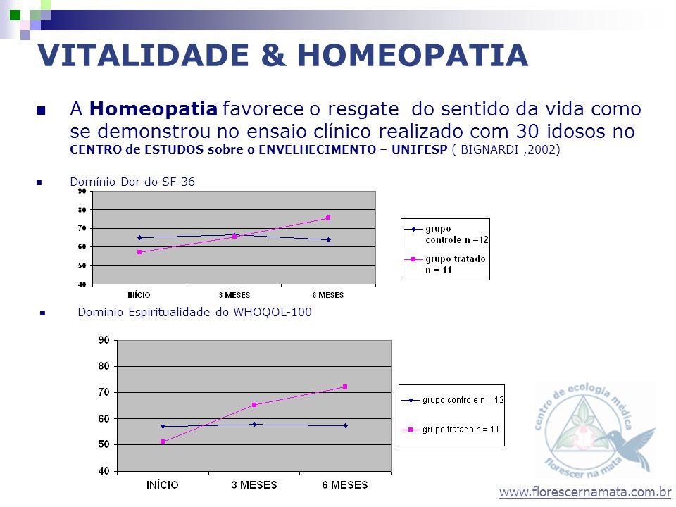 www.florescernamata.com.br A Homeopatia favorece o resgate do sentido da vida como se demonstrou no ensaio clínico realizado com 30 idosos no CENTRO d