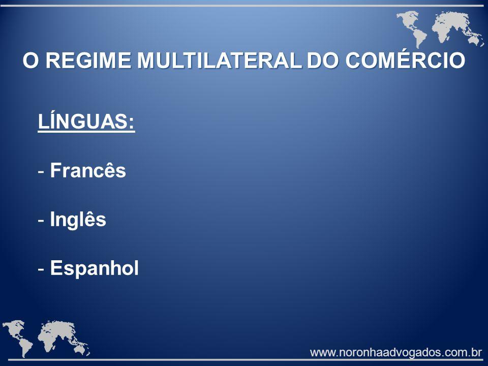 www.noronhaadvogados.com.br O REGIME MULTILATERAL DO COMÉRCIO LÍNGUAS: - Francês - Inglês - Espanhol