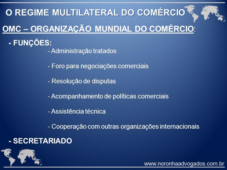 www.noronhaadvogados.com.br O REGIME MULTILATERAL DO COMÉRCIO O REGIME MULTILATERAL DO COMÉRCIO OMC – ORGANIZAÇÃO MUNDIAL DO COMÉRCIO: - FUNÇÕES: - Ad