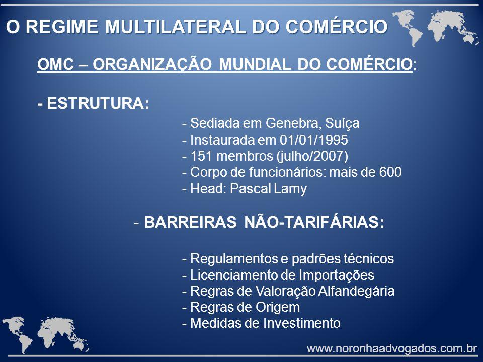www.noronhaadvogados.com.br O REGIME MULTILATERAL DO COMÉRCIO OMC – ORGANIZAÇÃO MUNDIAL DO COMÉRCIO: - ESTRUTURA: - Sediada em Genebra, Suíça - Instau
