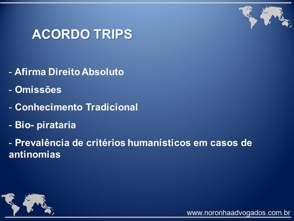 www.noronhaadvogados.com.br ACORDO TRIPS - Afirma Direito Absoluto - Omissões - Conhecimento Tradicional - Bio- pirataria - Prevalência de critérios humanísticos em casos de antinomias