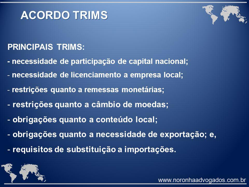 www.noronhaadvogados.com.br ACORDO TRIMS PRINCIPAIS TRIMS: - necessidade de participação de capital nacional; - necessidade de licenciamento a empresa