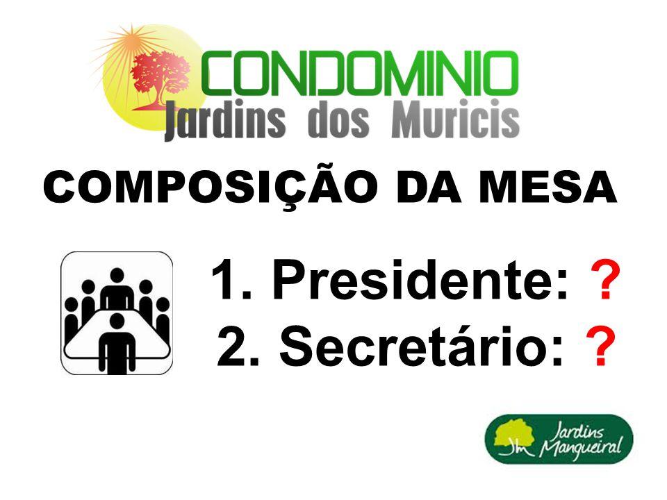 1. Presidente: ? 2. Secretário: ? COMPOSIÇÃO DA MESA