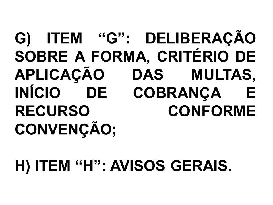 G) ITEM G: DELIBERAÇÃO SOBRE A FORMA, CRITÉRIO DE APLICAÇÃO DAS MULTAS, INÍCIO DE COBRANÇA E RECURSO CONFORME CONVENÇÃO; H) ITEM H: AVISOS GERAIS.