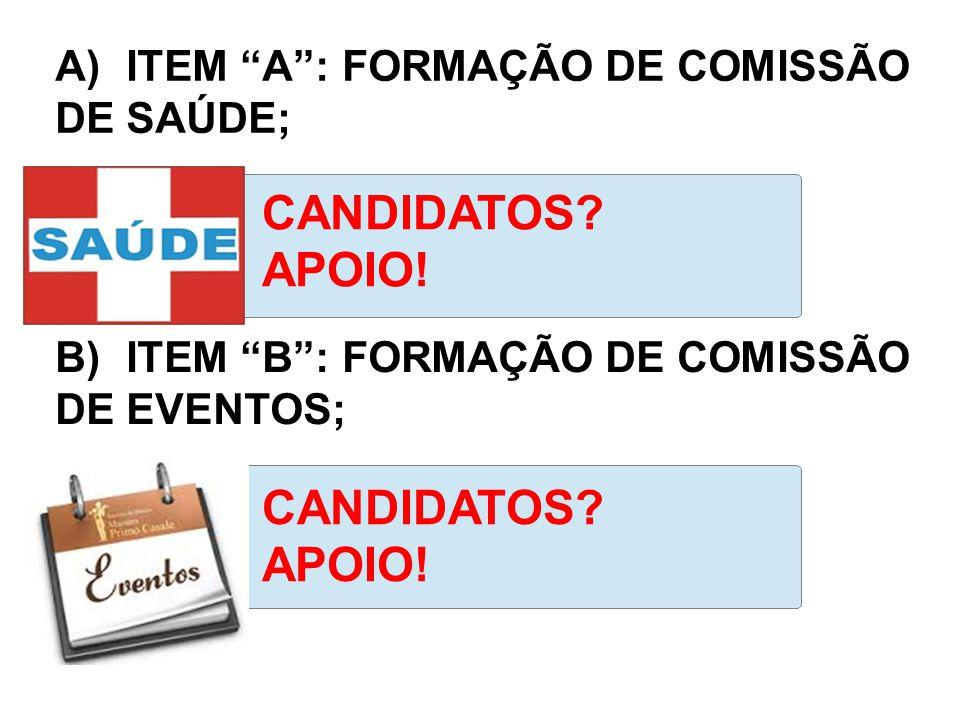 CANDIDATOS? APOIO! CANDIDATOS? APOIO! B) ITEM B: FORMAÇÃO DE COMISSÃO DE EVENTOS; A) ITEM A: FORMAÇÃO DE COMISSÃO DE SAÚDE;