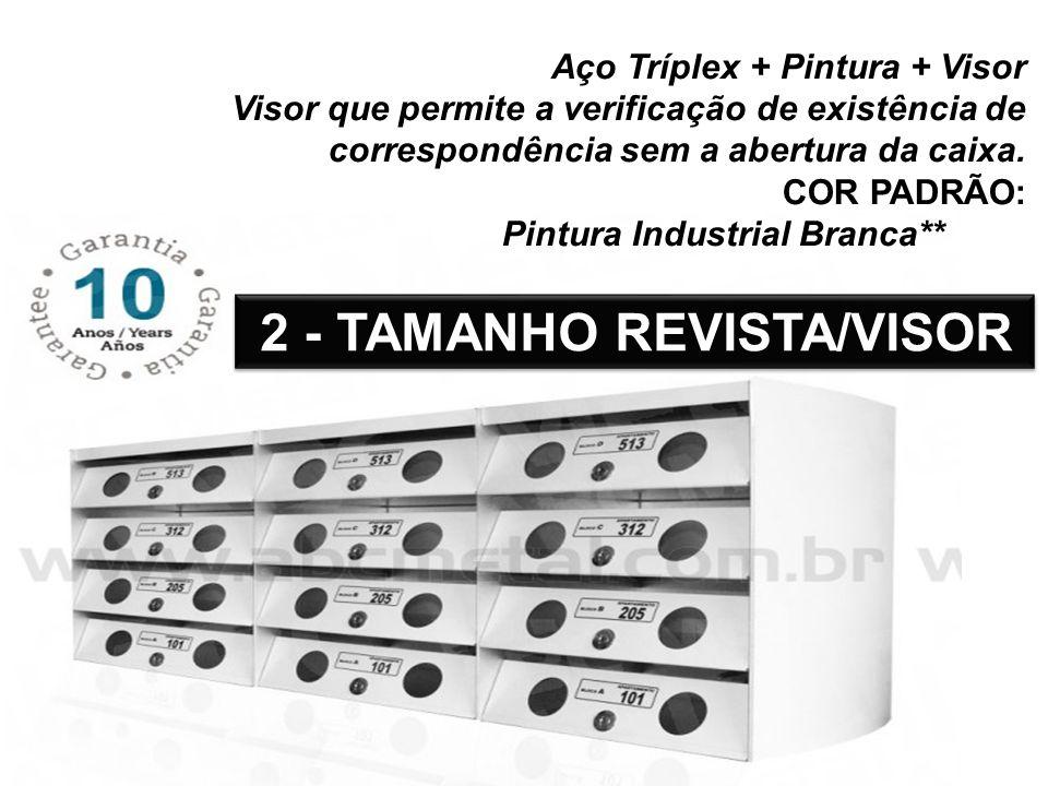 Aço Tríplex + Pintura + Visor Visor que permite a verificação de existência de correspondência sem a abertura da caixa. COR PADRÃO: Pintura Industrial