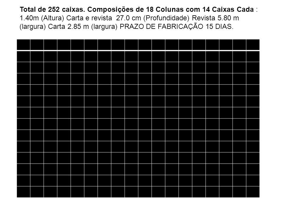 Total de 252 caixas. Composições de 18 Colunas com 14 Caixas Cada : 1.40m (Altura) Carta e revista 27.0 cm (Profundidade) Revista 5.80 m (largura) Car