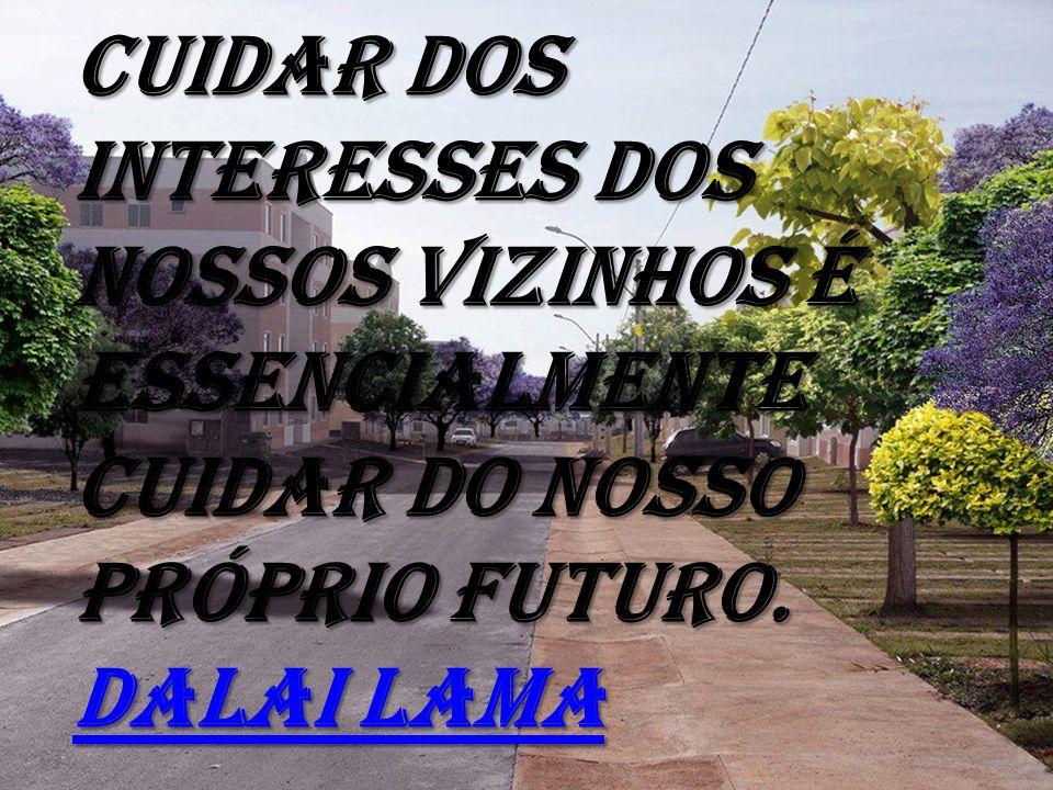 l17/05/13l38 Cuidar dos interesses dos nossos vizinhos é essencialmente cuidar do nosso próprio futuro. Dalai Lama Dalai Lama