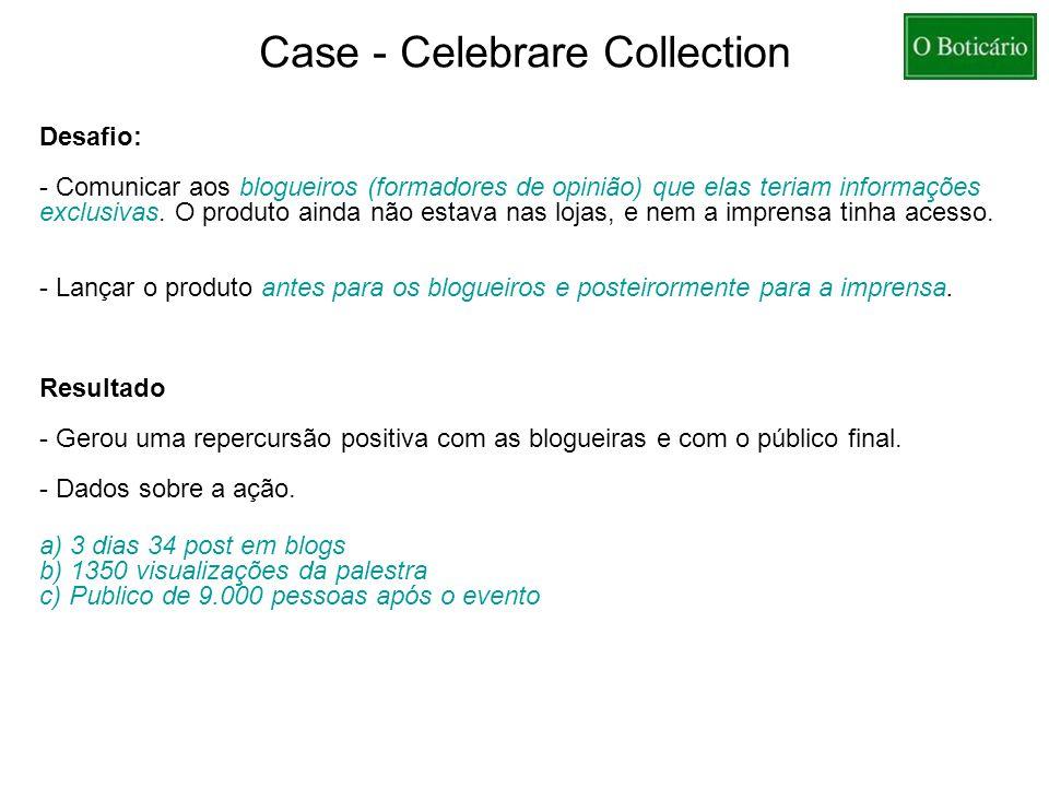 Case - Celebrare Collection Desafio: - Comunicar aos blogueiros (formadores de opinião) que elas teriam informações exclusivas.