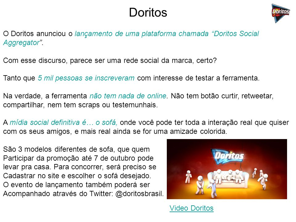 Doritos O Doritos anunciou o lançamento de uma plataforma chamada Doritos Social Aggregator. Com esse discurso, parece ser uma rede social da marca, c