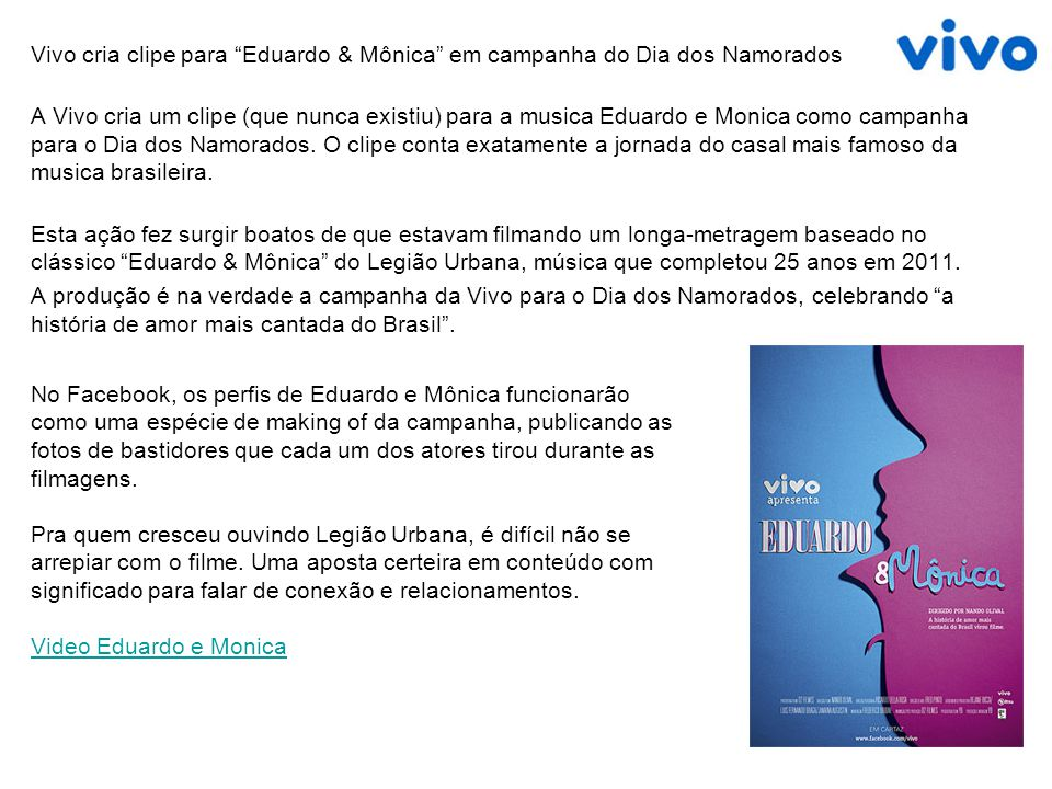 Vivo cria clipe para Eduardo & Mônica em campanha do Dia dos Namorados A Vivo cria um clipe (que nunca existiu) para a musica Eduardo e Monica como campanha para o Dia dos Namorados.