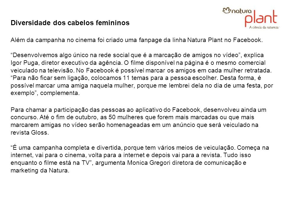 Diversidade dos cabelos femininos Além da campanha no cinema foi criado uma fanpage da linha Natura Plant no Facebook. Desenvolvemos algo único na red