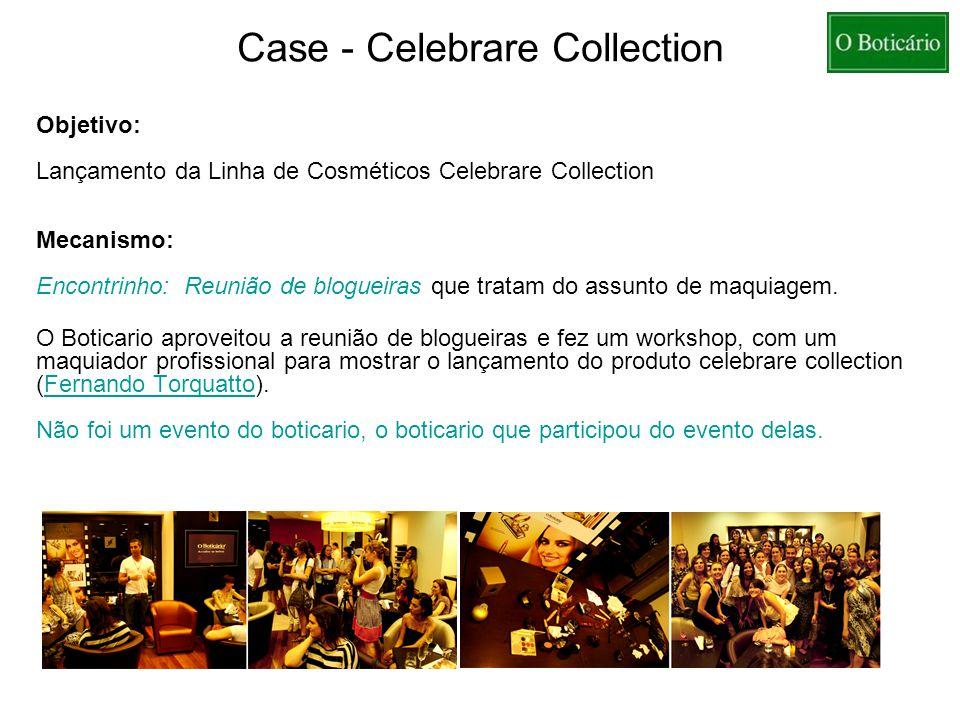 Case - Celebrare Collection Objetivo: Lançamento da Linha de Cosméticos Celebrare Collection Mecanismo: Encontrinho: Reunião de blogueiras que tratam do assunto de maquiagem.