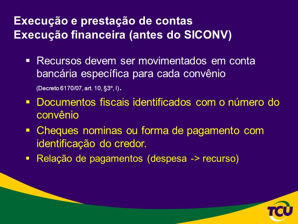 Execução e prestação de contas Execução financeira (antes do SICONV) Recursos devem ser movimentados em conta bancária específica para cada convênio (