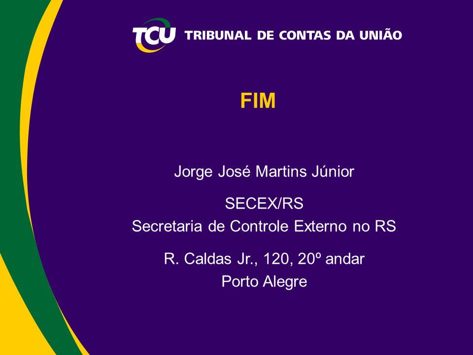 FIM Jorge José Martins Júnior SECEX/RS Secretaria de Controle Externo no RS R. Caldas Jr., 120, 20º andar Porto Alegre