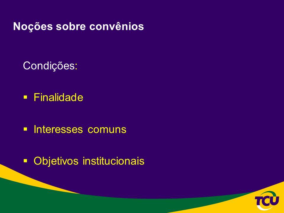 Noções sobre convênios Finalidade: Interesse público Finalidade legal (LDO: arts.