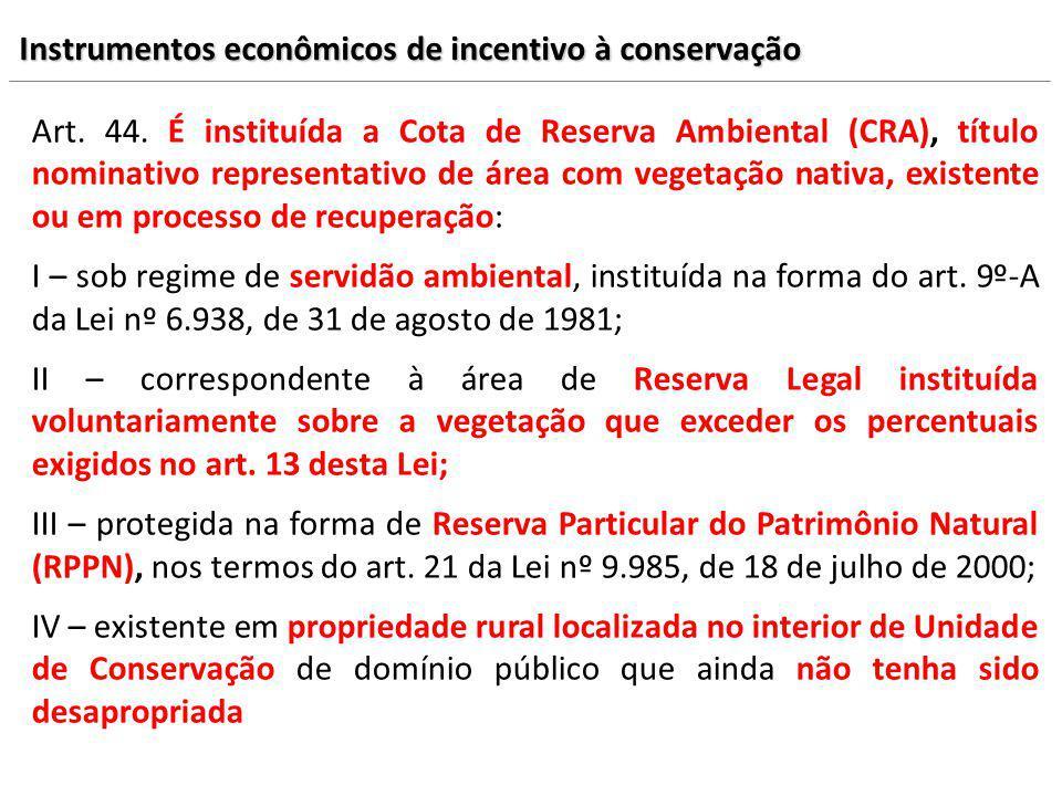 Art. 44. É instituída a Cota de Reserva Ambiental (CRA), título nominativo representativo de área com vegetação nativa, existente ou em processo de re