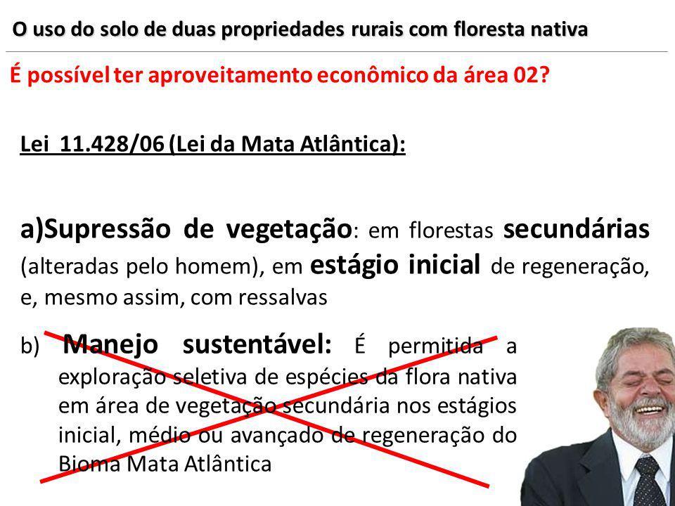 O uso do solo de duas propriedades rurais com floresta nativa É possível ter aproveitamento econômico da área 02? Lei 11.428/06 (Lei da Mata Atlântica