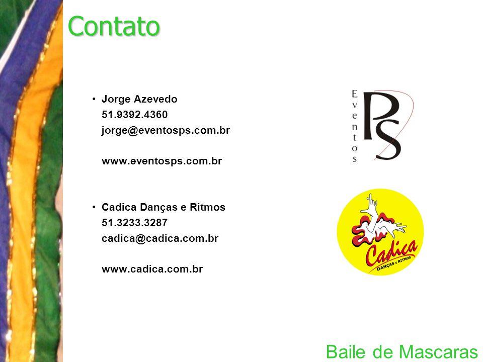 Baile de Mascaras Contato Jorge Azevedo 51.9392.4360 jorge@eventosps.com.br www.eventosps.com.br Cadica Danças e Ritmos 51.3233.3287 cadica@cadica.com.br www.cadica.com.br