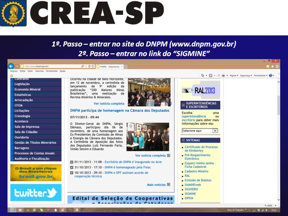 1º. Passo – entrar no site do DNPM (www.dnpm.gov.br) 2º. Passo – entrar no link do SIGMINE