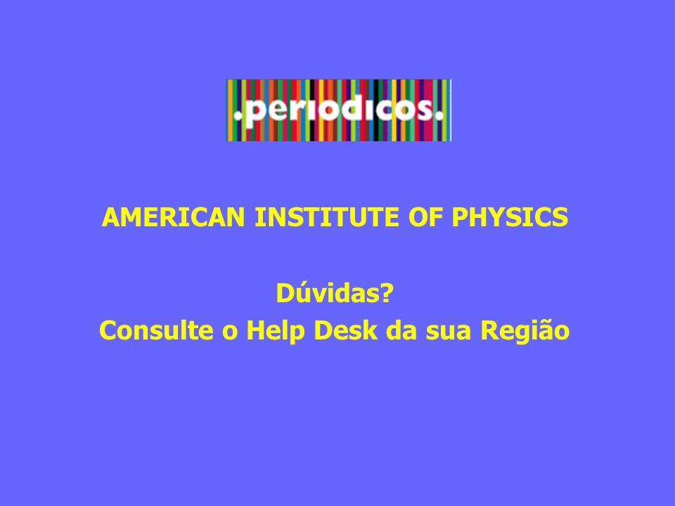 AMERICAN INSTITUTE OF PHYSICS Dúvidas? Consulte o Help Desk da sua Região