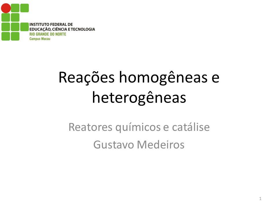 Reações homogêneas e heterogêneas Reatores químicos e catálise Gustavo Medeiros 1