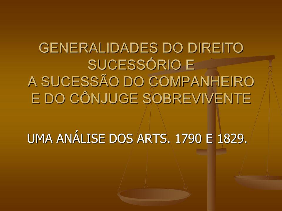 GENERALIDADES DO DIREITO SUCESSÓRIO E A SUCESSÃO DO COMPANHEIRO E DO CÔNJUGE SOBREVIVENTE UMA ANÁLISE DOS ARTS. 1790 E 1829.