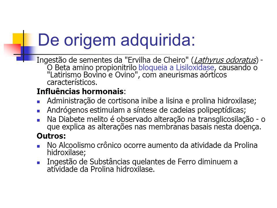 De origem adquirida: Ingestão de sementes da Ervilha de Cheiro (Lathyrus odoratus) - O Beta amino propionitrilo bloqueia a Lisiloxidase, causando o Latirismo Bovino e Ovino , com aneurismas aórticos característicos.
