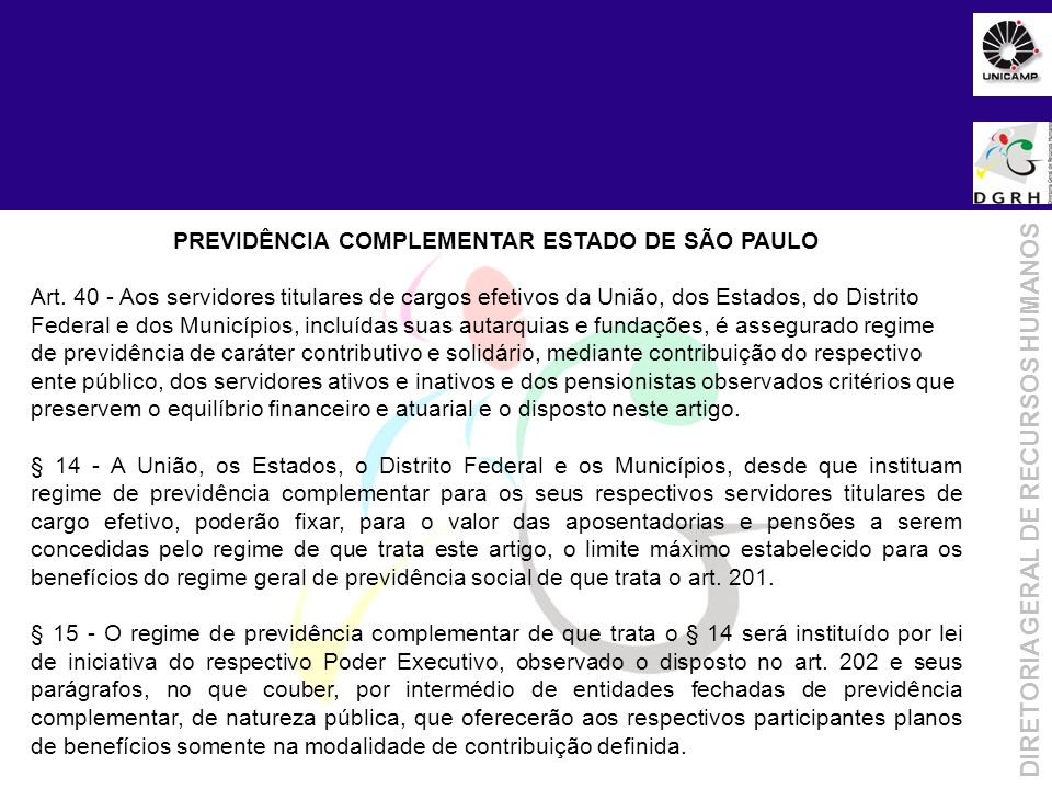 Objetivo da Metodologia DIRETORIA GERAL DE RECURSOS HUMANOS PREVIDÊNCIA COMPLEMENTAR ESTADO DE SÃO PAULO Art. 40 - Aos servidores titulares de cargos