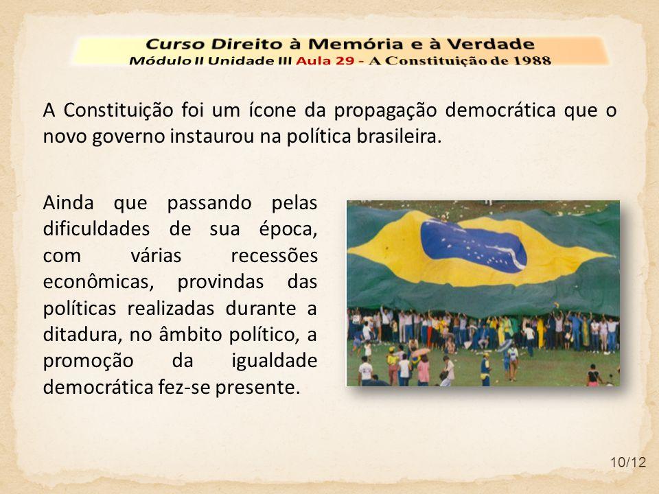 10/12 A Constituição foi um ícone da propagação democrática que o novo governo instaurou na política brasileira. Ainda que passando pelas dificuldades
