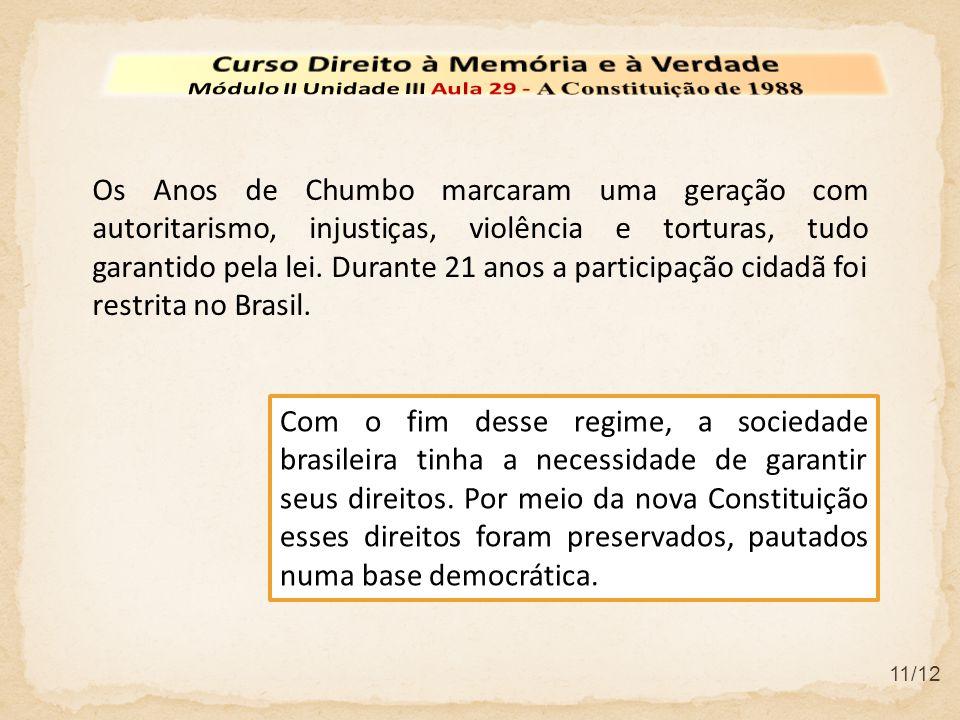 11/12 Com o fim desse regime, a sociedade brasileira tinha a necessidade de garantir seus direitos. Por meio da nova Constituição esses direitos foram