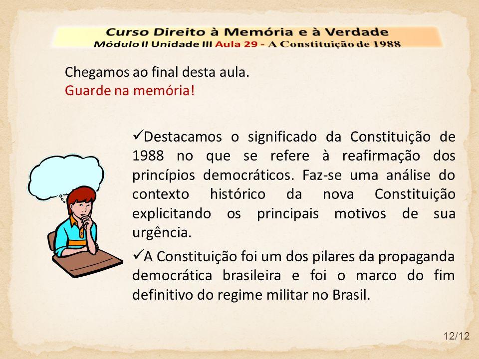 Chegamos ao final desta aula. Guarde na memória! Destacamos o significado da Constituição de 1988 no que se refere à reafirmação dos princípios democr