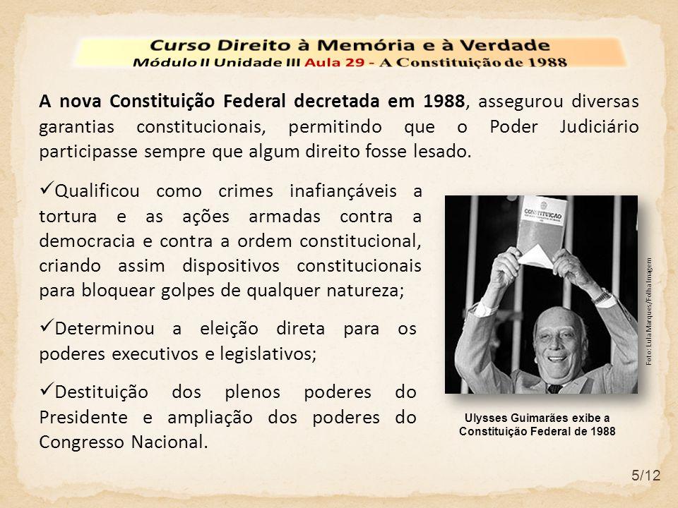 5/12 A nova Constituição Federal decretada em 1988, assegurou diversas garantias constitucionais, permitindo que o Poder Judiciário participasse sempr