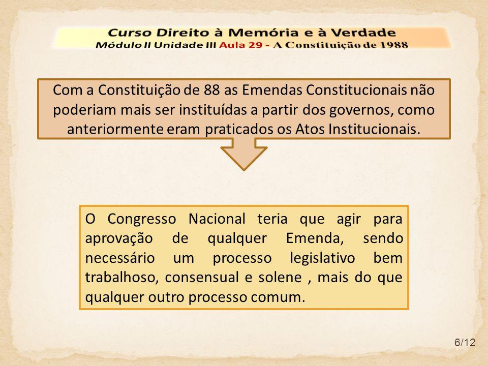 6/12 O Congresso Nacional teria que agir para aprovação de qualquer Emenda, sendo necessário um processo legislativo bem trabalhoso, consensual e sole