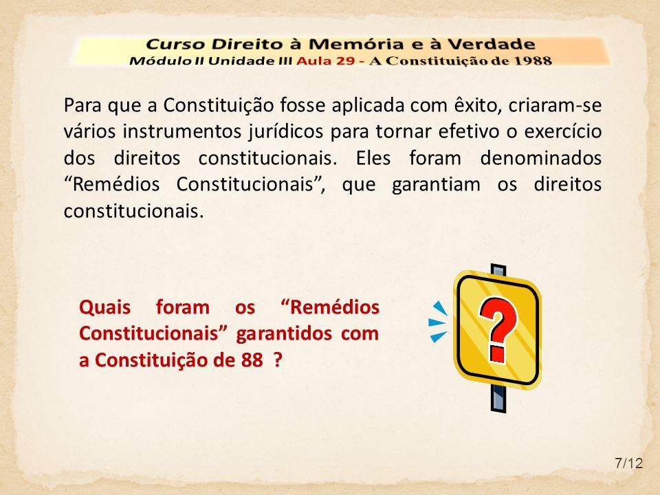 7/12 Quais foram os Remédios Constitucionais garantidos com a Constituição de 88 ? Para que a Constituição fosse aplicada com êxito, criaram-se vários