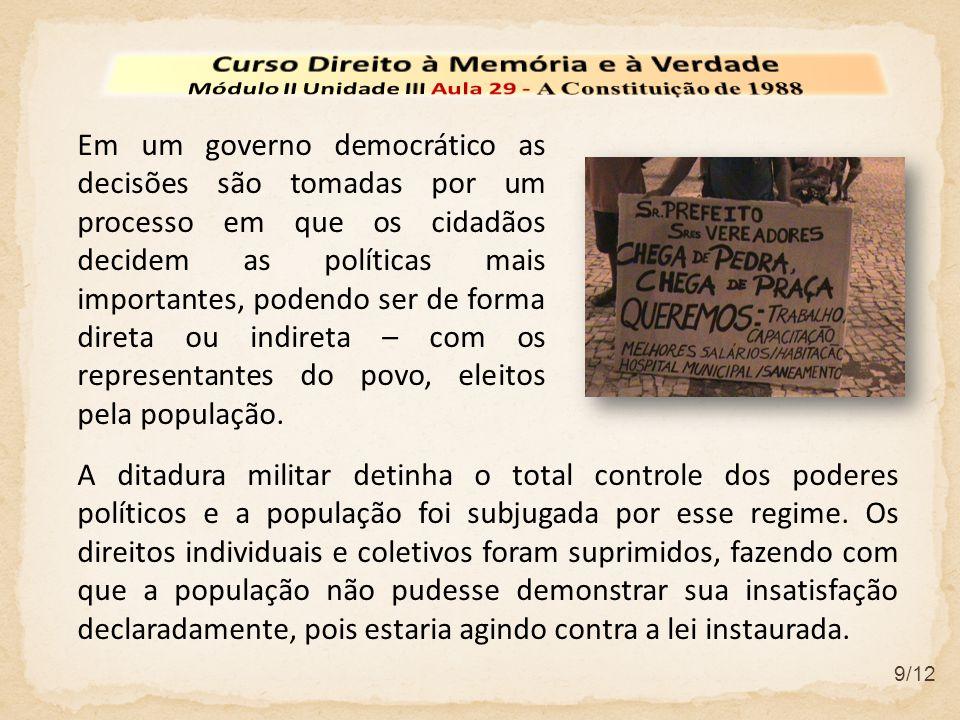 9/12 Em um governo democrático as decisões são tomadas por um processo em que os cidadãos decidem as políticas mais importantes, podendo ser de forma